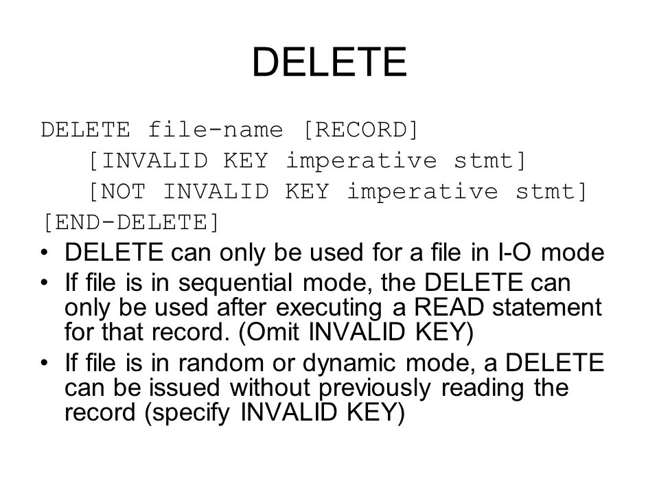 DELETE DELETE file-name [RECORD] [INVALID KEY imperative stmt]